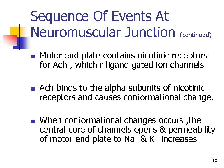 Sequence Of Events At Neuromuscular Junction n (continued) Motor end plate contains nicotinic receptors