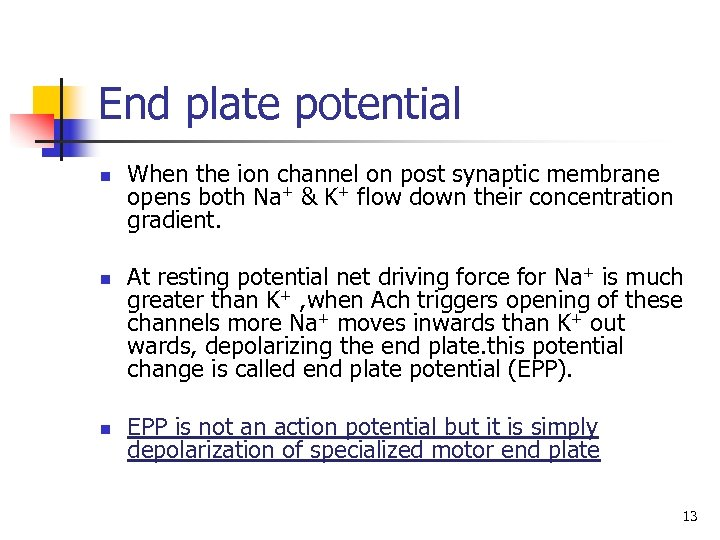 End plate potential n n n When the ion channel on post synaptic membrane