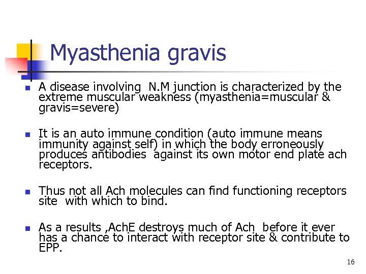 Myasthenia gravis n n A disease involving N. M junction is characterized by the