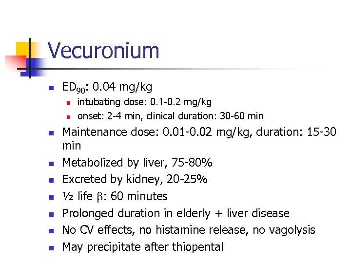 Vecuronium n ED 90: 0. 04 mg/kg n n n n n intubating dose: