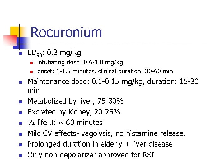 Rocuronium n ED 90: 0. 3 mg/kg n n n n n intubating dose: