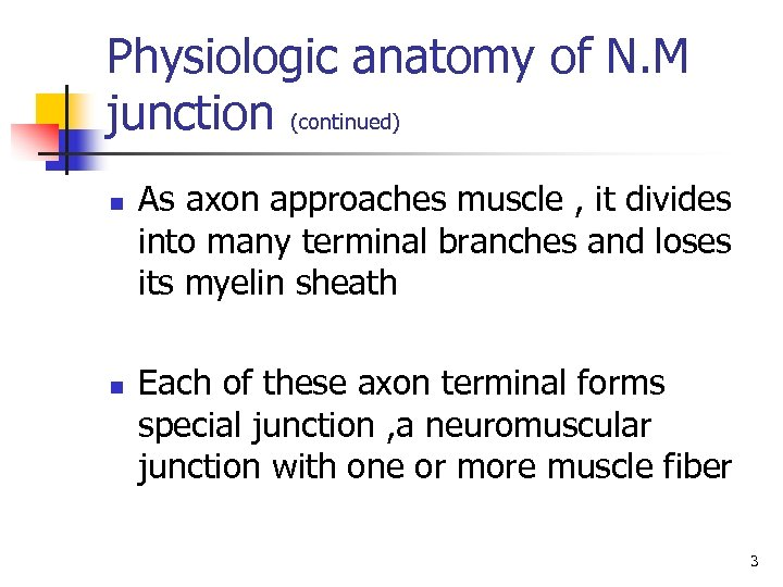 Physiologic anatomy of N. M junction (continued) n n As axon approaches muscle ,