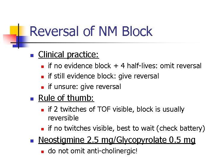 Reversal of NM Block n Clinical practice: n n Rule of thumb: n n