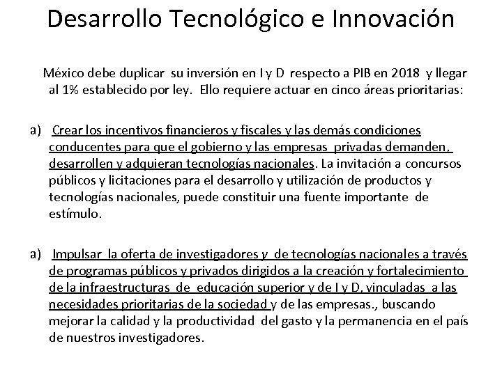 Desarrollo Tecnológico e Innovación México debe duplicar su inversión en I y D respecto