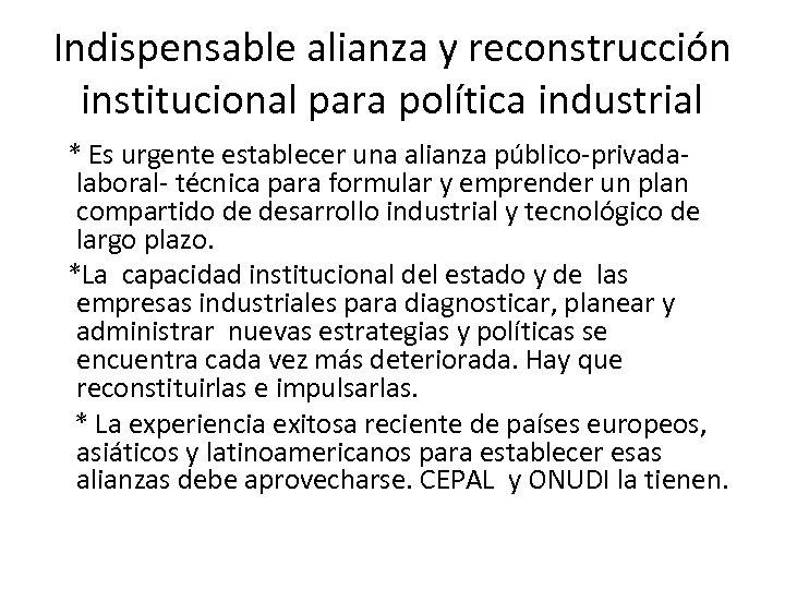 Indispensable alianza y reconstrucción institucional para política industrial * Es urgente establecer una alianza