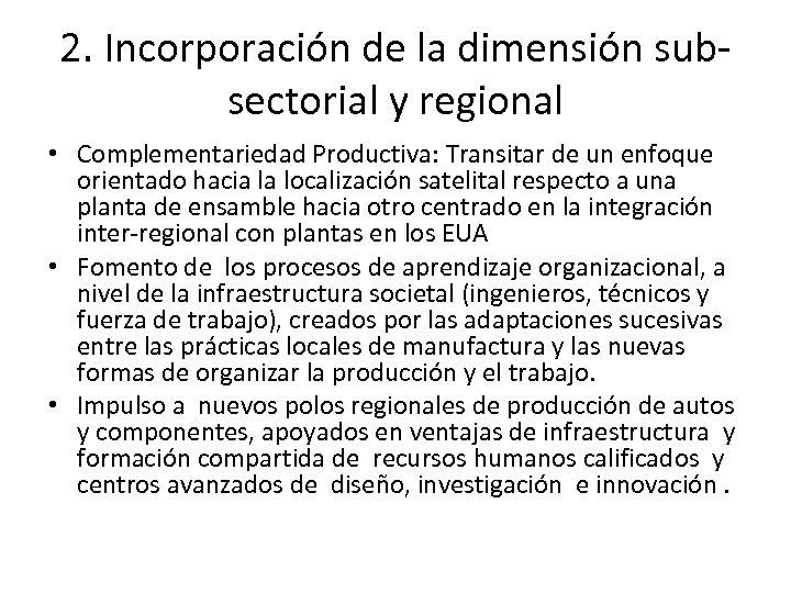2. Incorporación de la dimensión subsectorial y regional • Complementariedad Productiva: Transitar de un