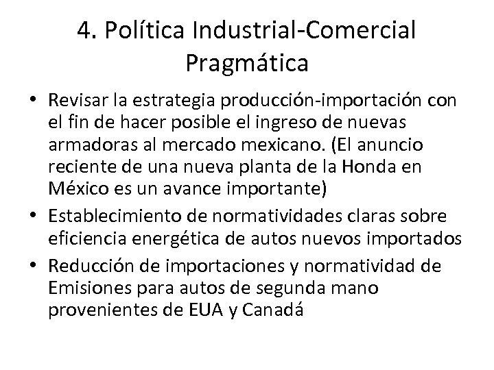 4. Política Industrial-Comercial Pragmática • Revisar la estrategia producción-importación con el fin de hacer
