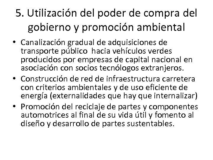 5. Utilización del poder de compra del gobierno y promoción ambiental • Canalización gradual