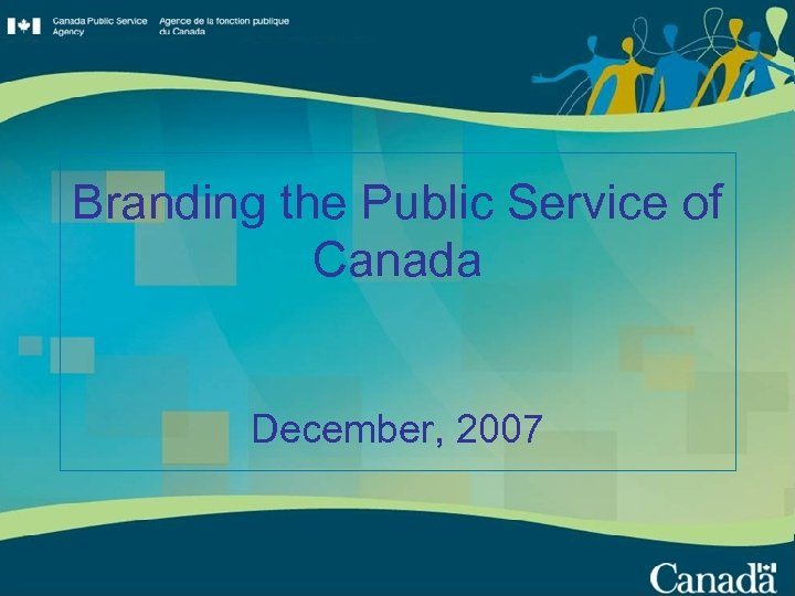 Branding the Public Service of Canada December, 2007