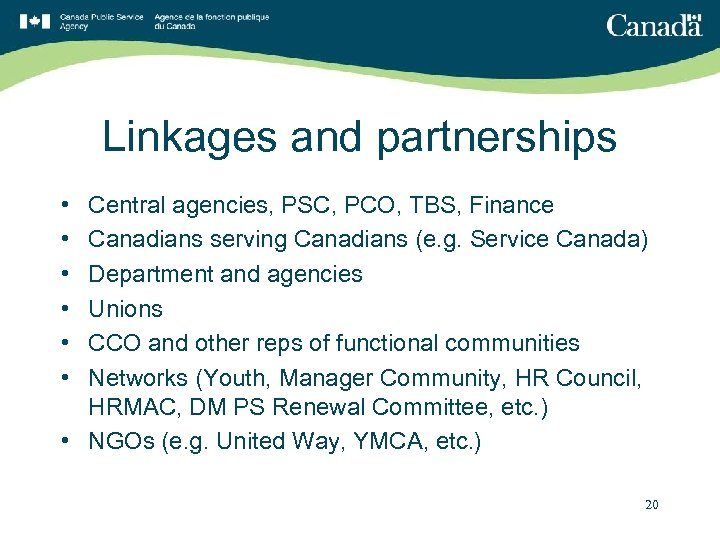 Linkages and partnerships • • • Central agencies, PSC, PCO, TBS, Finance Canadians serving