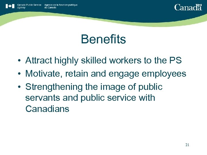 Benefits • Attract highly skilled workers to the PS • Motivate, retain and engage