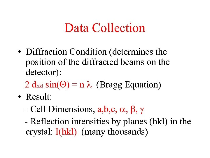 Data Collection • Diffraction Condition (determines the position of the diffracted beams on the