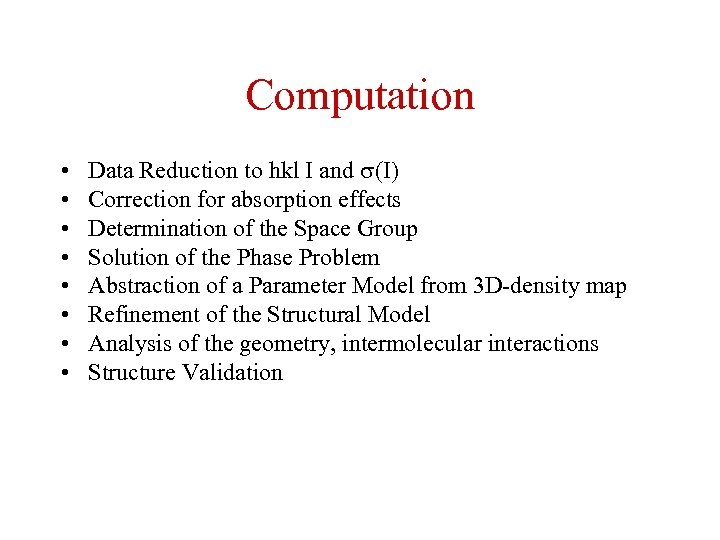 Computation • • Data Reduction to hkl I and (I) Correction for absorption effects