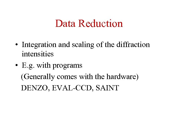 Data Reduction • Integration and scaling of the diffraction intensities • E. g. with