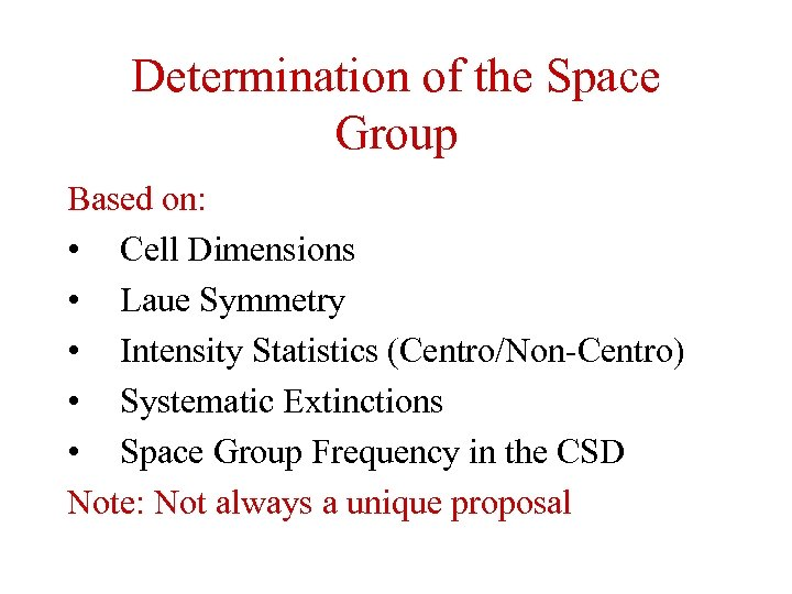 Determination of the Space Group Based on: • Cell Dimensions • Laue Symmetry •