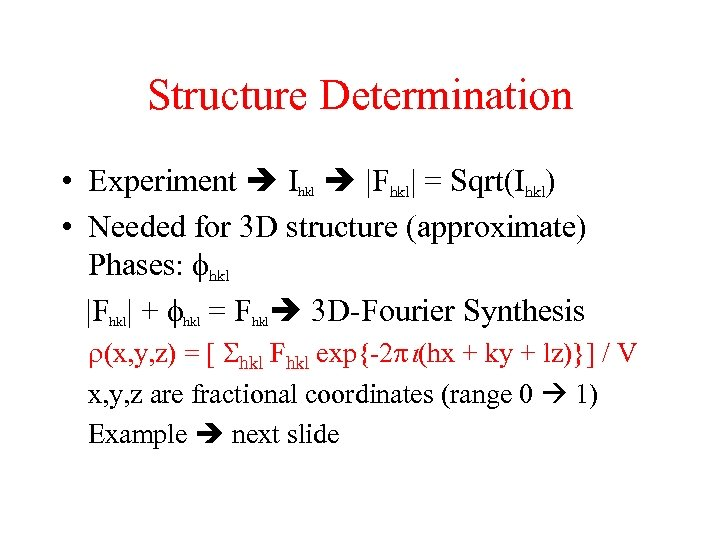 Structure Determination • Experiment Ihkl |Fhkl| = Sqrt(Ihkl) • Needed for 3 D structure