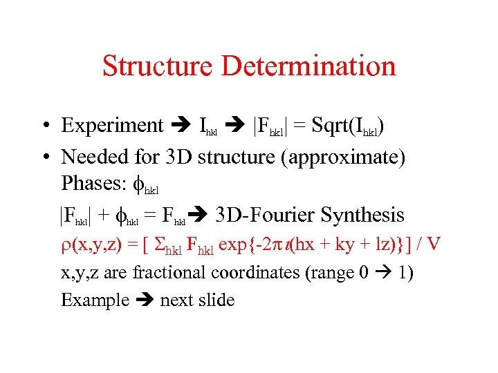 Structure Determination • Experiment Ihkl  Fhkl  = Sqrt(Ihkl) • Needed for 3 D structure