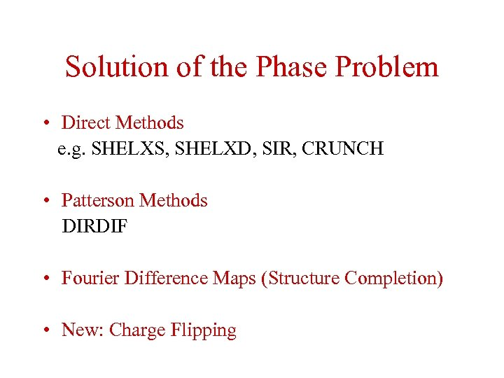 Solution of the Phase Problem • Direct Methods e. g. SHELXS, SHELXD, SIR, CRUNCH