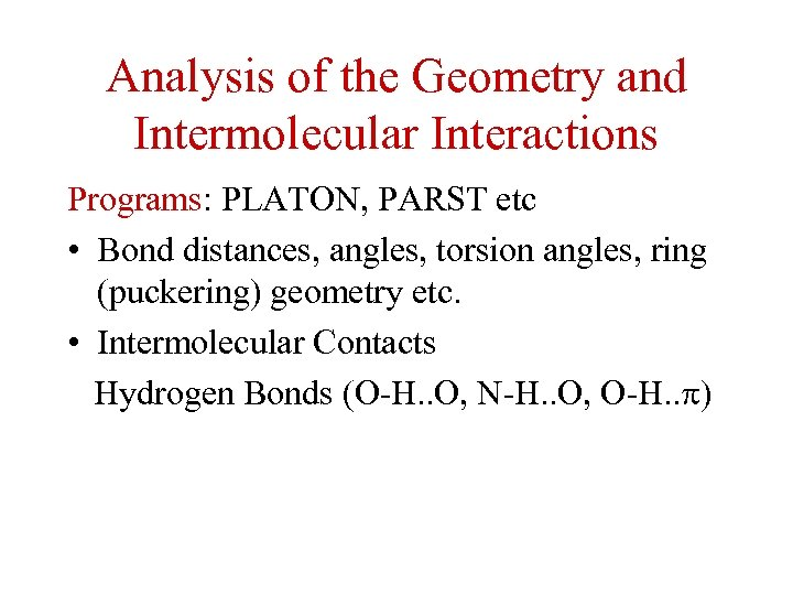 Analysis of the Geometry and Intermolecular Interactions Programs: PLATON, PARST etc • Bond distances,