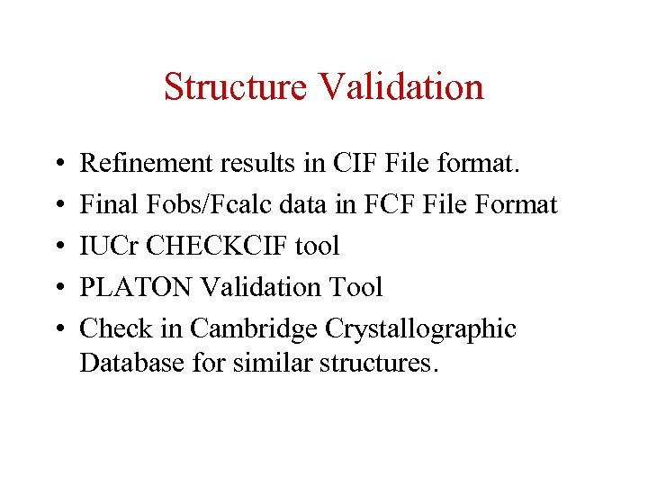 Structure Validation • • • Refinement results in CIF File format. Final Fobs/Fcalc data