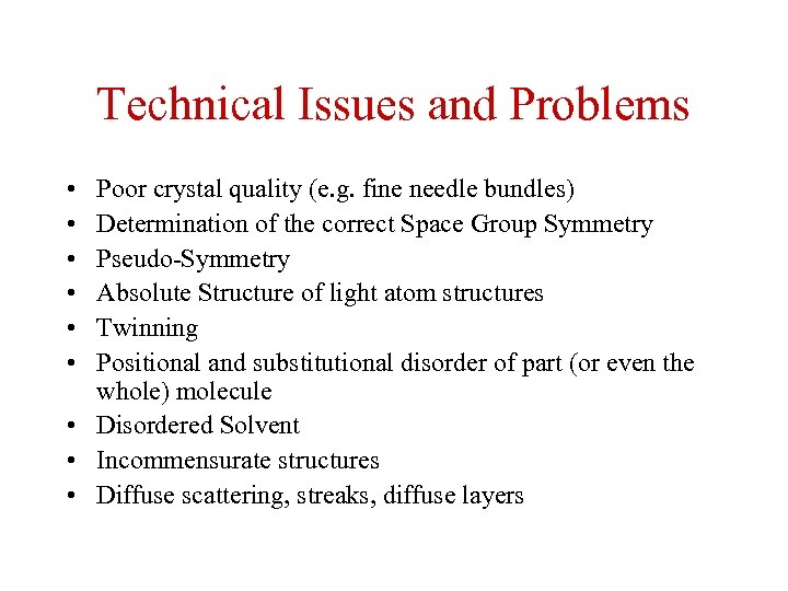 Technical Issues and Problems • • • Poor crystal quality (e. g. fine needle