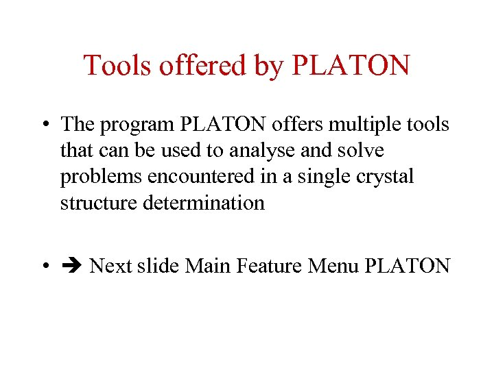 Tools offered by PLATON • The program PLATON offers multiple tools that can be