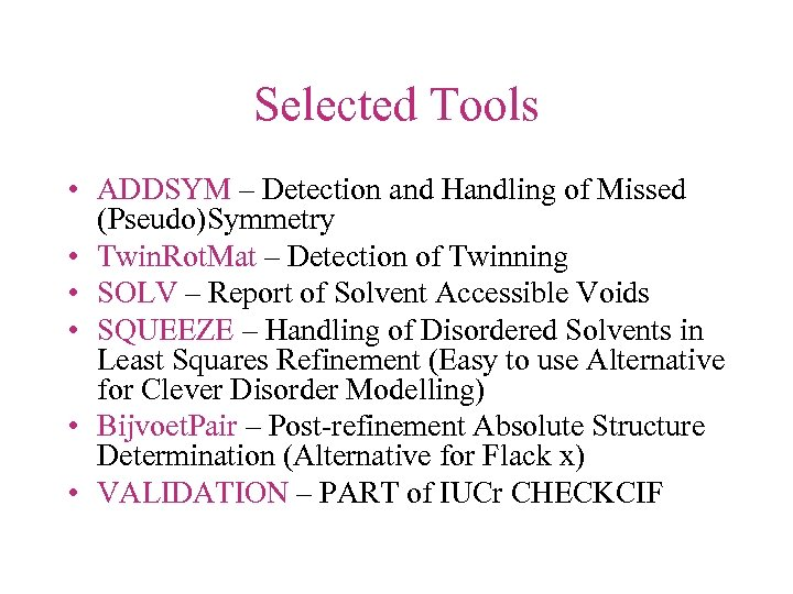 Selected Tools • ADDSYM – Detection and Handling of Missed (Pseudo)Symmetry • Twin. Rot.
