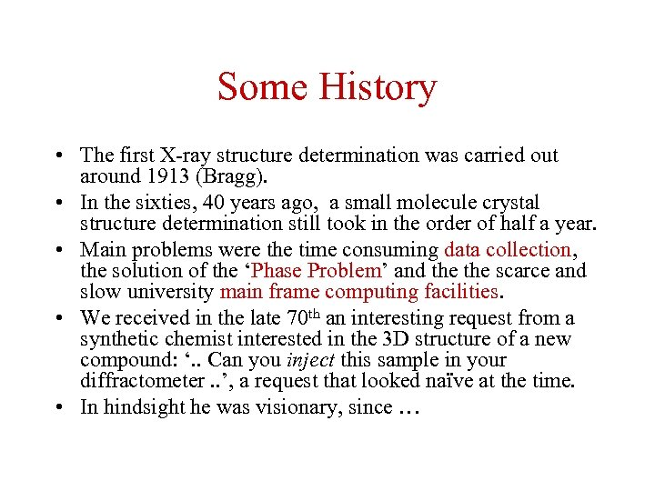 Some History • The first X-ray structure determination was carried out around 1913 (Bragg).
