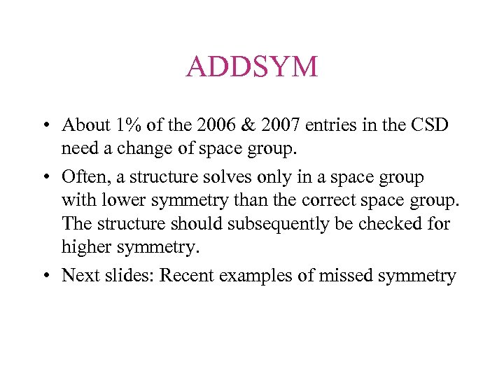 ADDSYM • About 1% of the 2006 & 2007 entries in the CSD need