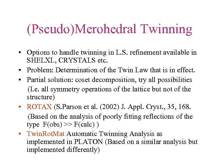 (Pseudo)Merohedral Twinning • Options to handle twinning in L. S. refinement available in SHELXL,
