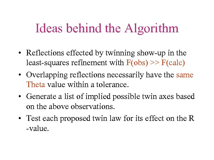 Ideas behind the Algorithm • Reflections effected by twinning show-up in the least-squares refinement