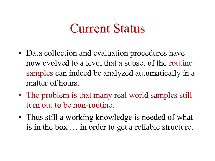 Current Status • Data collection and evaluation procedures have now evolved to a level
