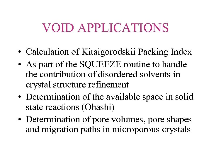 VOID APPLICATIONS • Calculation of Kitaigorodskii Packing Index • As part of the SQUEEZE