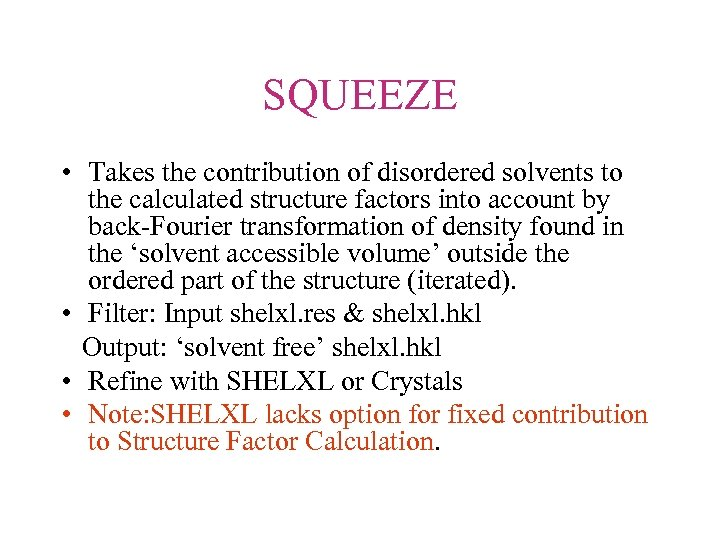 SQUEEZE • Takes the contribution of disordered solvents to the calculated structure factors into