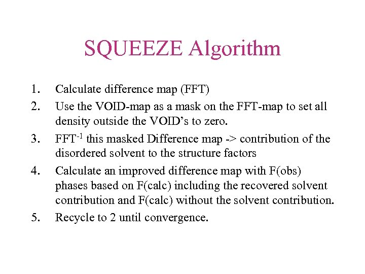SQUEEZE Algorithm 1. 2. 3. 4. 5. Calculate difference map (FFT) Use the VOID-map