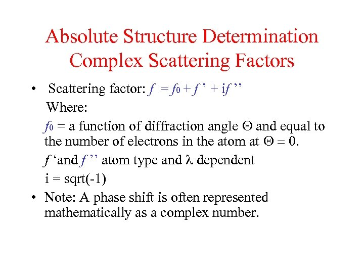 Absolute Structure Determination Complex Scattering Factors • Scattering factor: f = f 0 +
