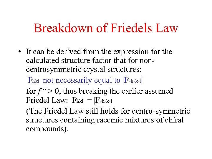 Breakdown of Friedels Law • It can be derived from the expression for the