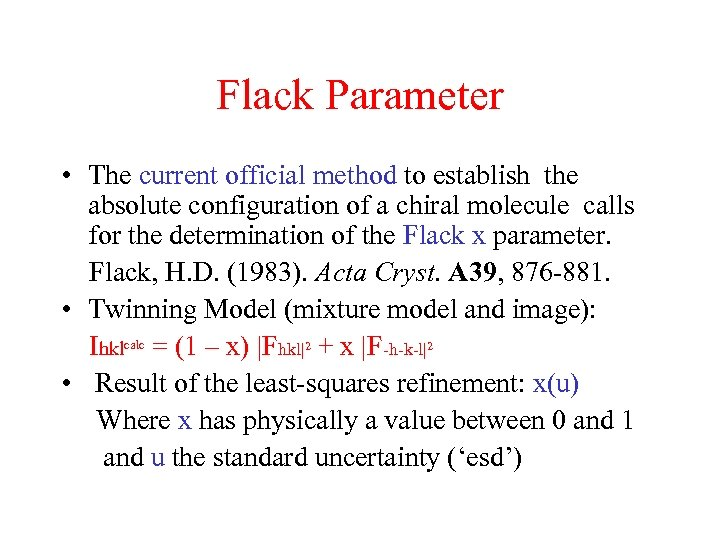 Flack Parameter • The current official method to establish the absolute configuration of a