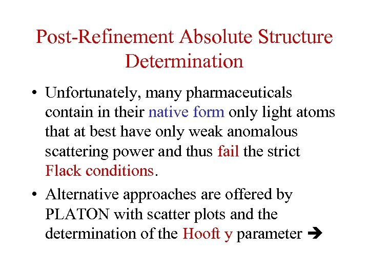 Post-Refinement Absolute Structure Determination • Unfortunately, many pharmaceuticals contain in their native form only