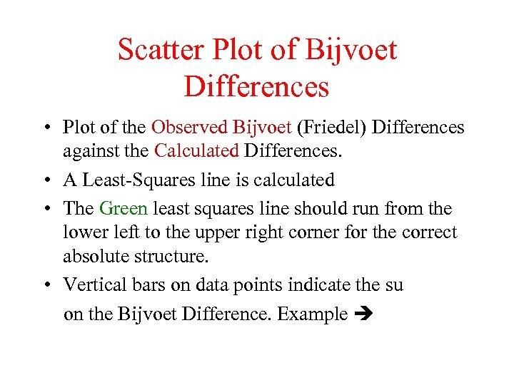 Scatter Plot of Bijvoet Differences • Plot of the Observed Bijvoet (Friedel) Differences against