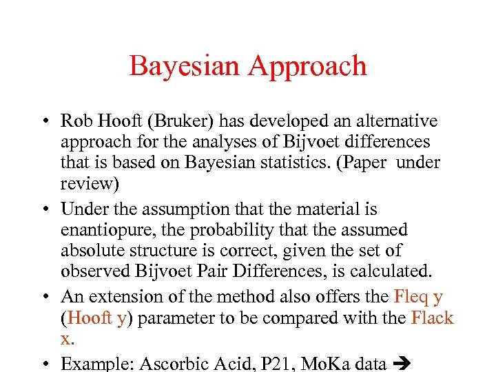 Bayesian Approach • Rob Hooft (Bruker) has developed an alternative approach for the analyses