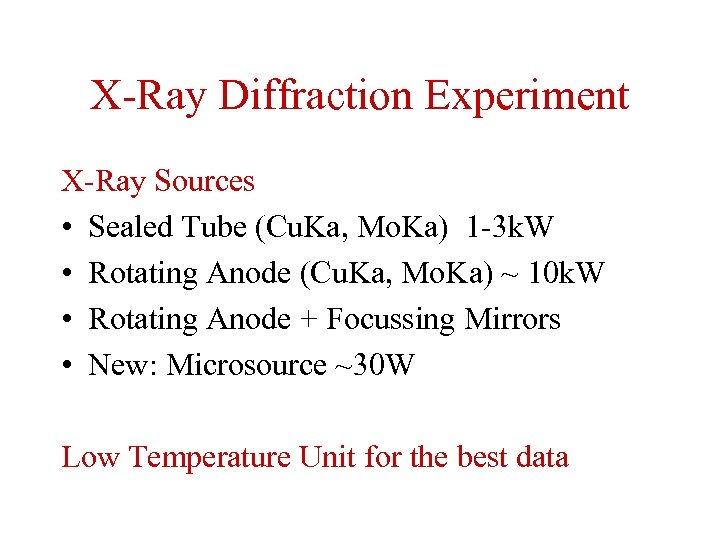 X-Ray Diffraction Experiment X-Ray Sources • Sealed Tube (Cu. Ka, Mo. Ka) 1 -3