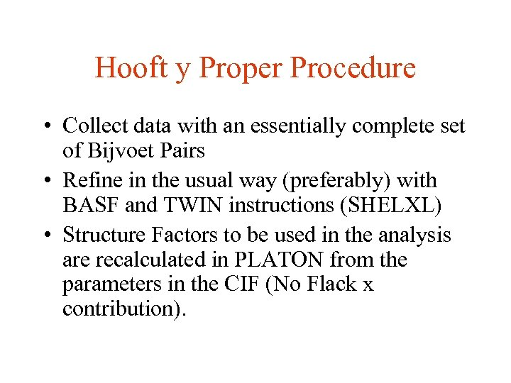 Hooft y Proper Procedure • Collect data with an essentially complete set of Bijvoet