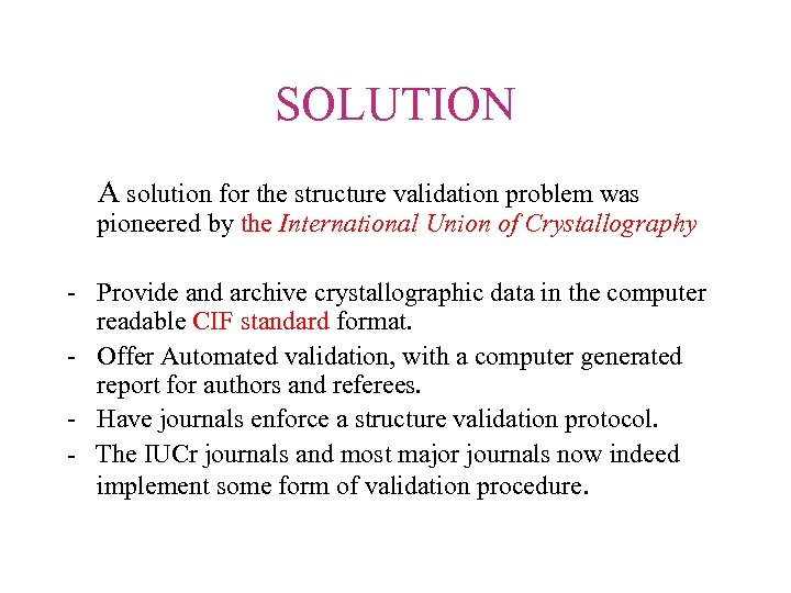 SOLUTION A solution for the structure validation problem was pioneered by the International Union