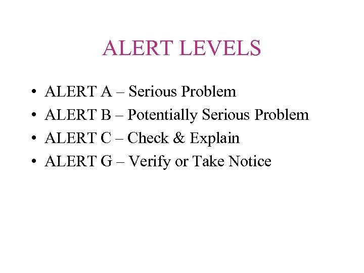 ALERT LEVELS • • ALERT A – Serious Problem ALERT B – Potentially Serious