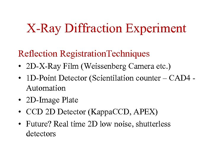 X-Ray Diffraction Experiment Reflection Registration. Techniques • 2 D-X-Ray Film (Weissenberg Camera etc. )
