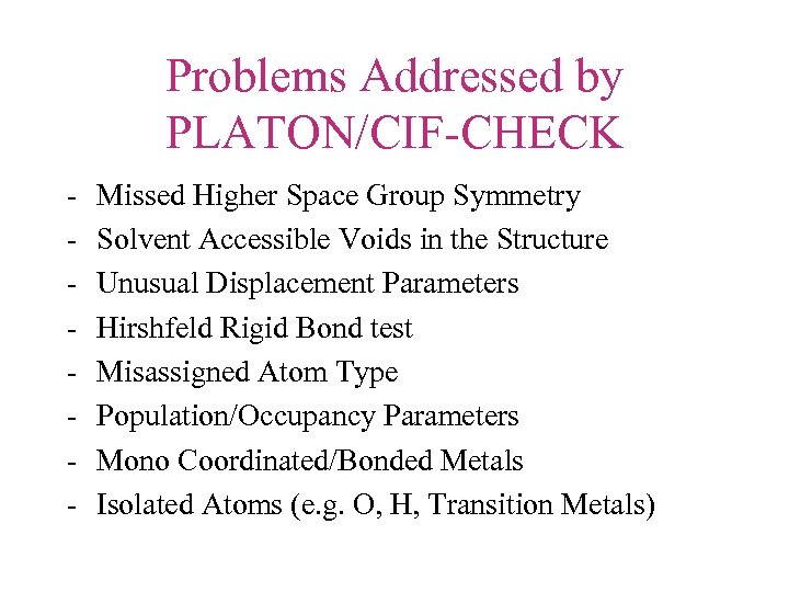 Problems Addressed by PLATON/CIF-CHECK - Missed Higher Space Group Symmetry Solvent Accessible Voids in