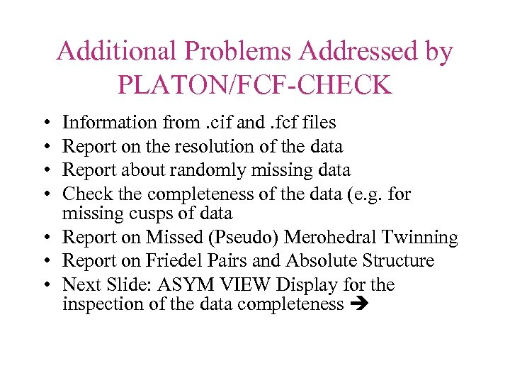 Additional Problems Addressed by PLATON/FCF-CHECK • • Information from. cif and. fcf files Report