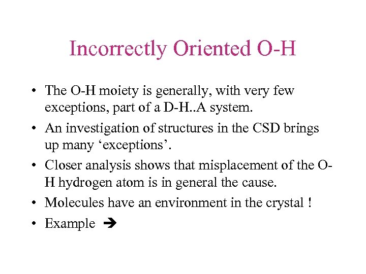 Incorrectly Oriented O-H • The O-H moiety is generally, with very few exceptions, part