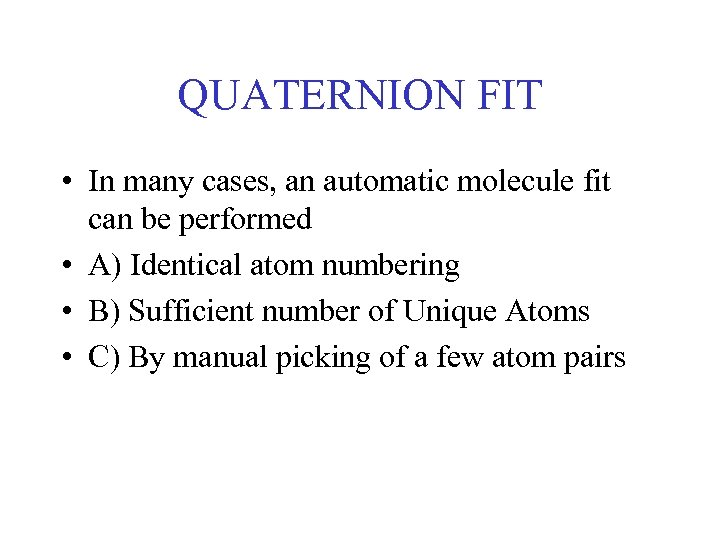 QUATERNION FIT • In many cases, an automatic molecule fit can be performed •